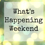 What's Happening Weekend