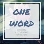 One Word -Choosing Focus word for the Year