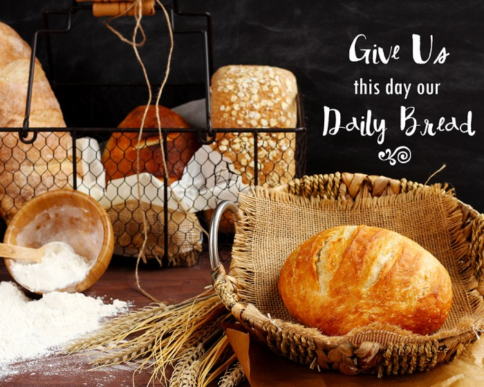 Give us this day our daily bread 8 x 10