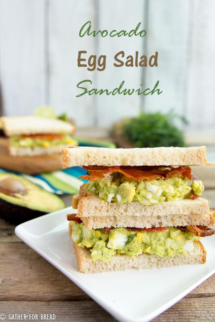 Avocado Bacon Egg Salad Sandwich - Gather for Bread