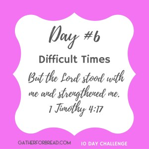Day 6 Difficult Times