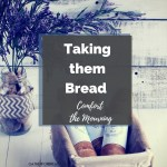 Taking them Bread, Comfort the Mourning - How a simple act of kindness blessed the giver and brought joy to the mourning.
