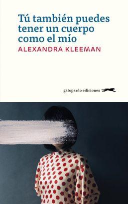 """Alexandra Kleeman. """"Tú también puedes tener un cuerpo como el mío"""". Gatopardo ediciones."""