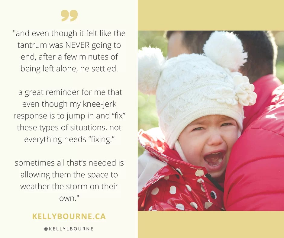 """And even though it felt like the tantrum was NEVER going to end, after a few minutes of being left alone, he settled. A great reminder for me that even though my knee-jerk response is to jump in and """"fix"""" these types of situations, not everything needs """"fixing."""" Sometimes all that's needed is allowing them the space to weather the storm on their own. Read more at http://gator4017.temp.domains/~kellybourne/not-everything-needs-fixing"""