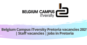 Belgium Campus iTversity Pretoria vacancies 2021 | Staff vacancies | Jobs in Pretoria