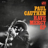 Paul Cauthen Have Mercy