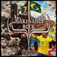Makinaria Rock Mundo Imundo