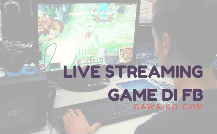 cara live streaming game di facebook featured