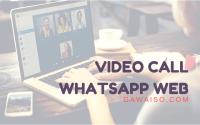cara video call di whatsapp web featured