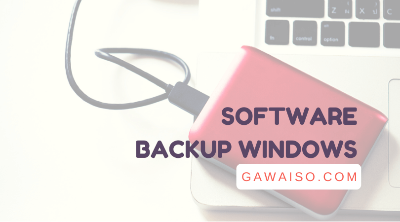 daftar software backup windows terbaik aplikasi pencadang file penting di windows 10