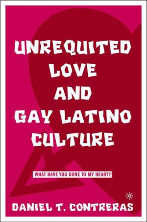 Unrequited Love and Gay Latino Culture: What Have You Done to My Heart?