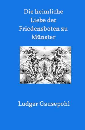 Die heimliche Liebe der Friedensboten zu Münster