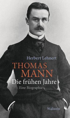 Thomas Mann. Die frühen Jahre: Eine Biographie | Schwule Bücher im Online Buchshop Gay Book Fair