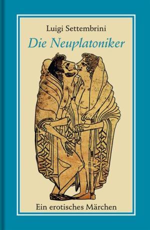 Die Neuplatoniker: Ein erotisches Märchen