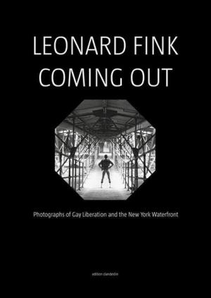 Leonard Fink: Coming Out: Photographs of Gay Liberation and the New York Waterfront