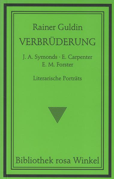 Verbrüderung. J. A. Symonds - E. Carpenter - E. M. Forster: Literarische Porträts   Schwule Bücher im Online Buchshop Gay Book Fair