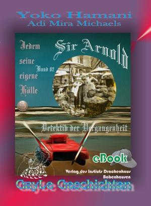 Sir Arnold 02: Jedem seine eigene Hölle: Detektiv der Vergangenheit. Schwule, erotische AbenteuerGeschichte mit viel Herz.