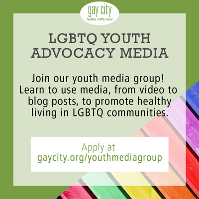 A flyer for Gay City's LGBTQ Youth Advocacy Media group, where youth will learn to use media, from video to blog posts, to promote healthy living in LGBTQ communities.