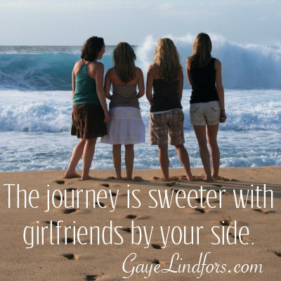 Girlfriends Make the Journey Sweeter