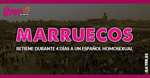 MARRUECOS RETIENE DURANTE 4 DÍAS A UN ESPAÑOL HOMOSEXUAL