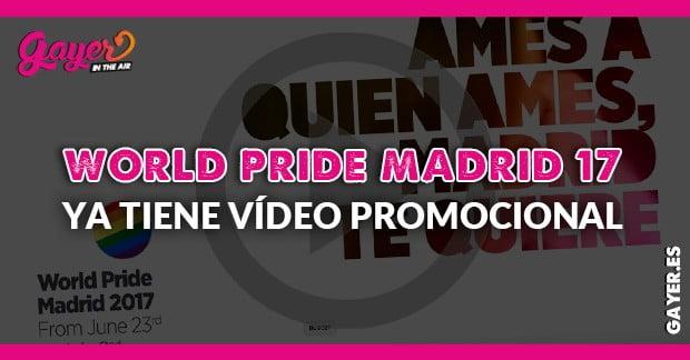 WORLD PRIDE MADRID 2017 YA TIENE VÍDEO PROMOCIONAL