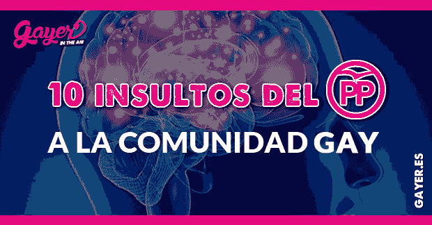 10 INSULTOS DEL PP A LA COMUNIDAD GAY