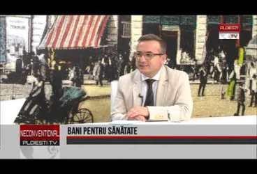Bani pentru sanatate – Invitat Catalin Maguleanu, presedinte CAS Prahova