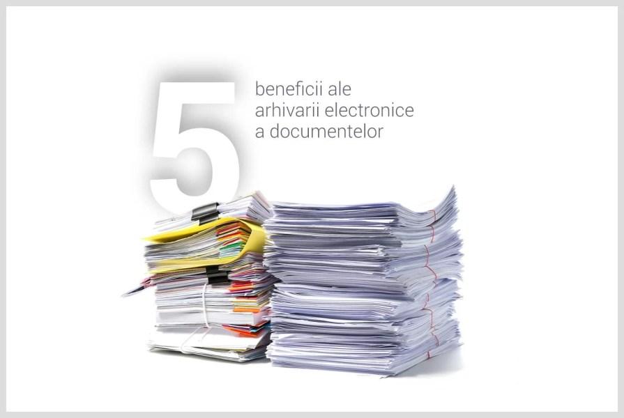 5 beneficii ale arhivării electronice a documentelor