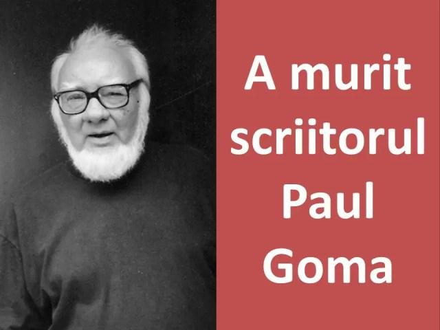 A murit scriitorul Paul Goma