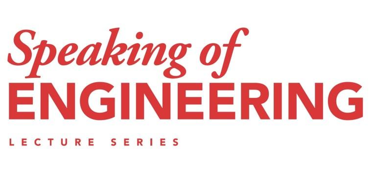 Speaking of Engineering Lecture Series