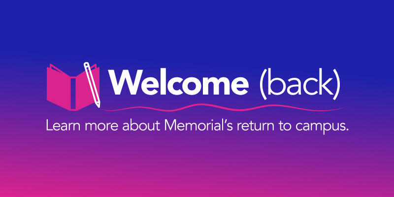 """A blue and purple rectangle with the words """"Welcome (back) Learn more about Memorial's return to campus in white"""