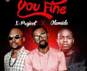 X-Project – You Fine ft. Olamide