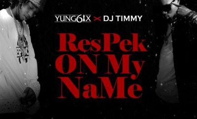 VIDEO: Yung6ix X DJ Timmy – Respek On My Name