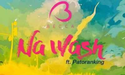 Becca – Na Wash ft. Patoranking