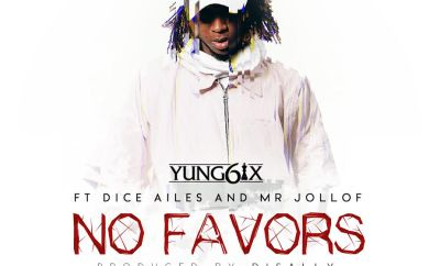 Yung6ix – No Favors ft. Dice Ailes x Mr Jollof