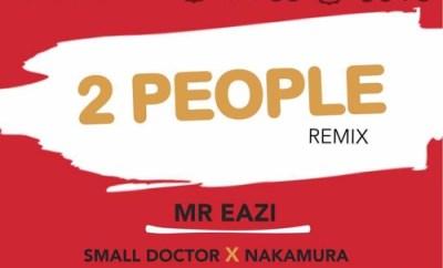 Mr. Eazi – 2 People [Remix] Ft. Small Doctor & Nakamura
