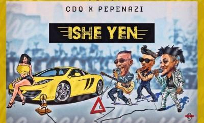 Gabana X CDQ X Pepenazi - Ishe Yen