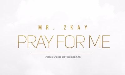 Mr 2kay – Pray For Me