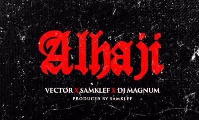 Vector x Samklef x DJ Magnum Alhaji