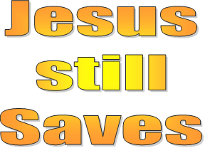 Jesus Still Saves