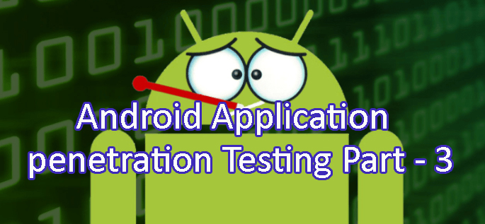Android Application Penetration testing Part 3  - Androidapplication - Android Application Penetration testing Part 3