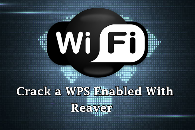 Reaver - Crack a WPS Enabled WPA/WPA2 WiFi Network