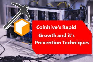 Coinhive  - Coinhive - Hidden Cryptocurrency Miner Coinhive's Rapid Growth and it's Prevention Techniques