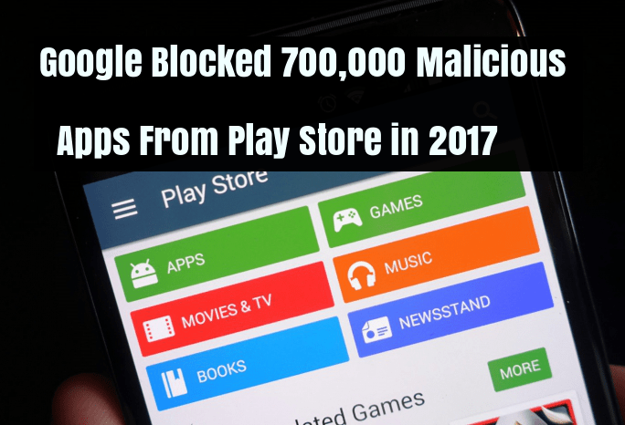 Google Blocked  - Google Blocked - Google Blocked 700,000 Malicious Apps From Play Store in 2017