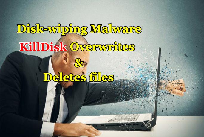 - Killdisk - Self-Destructive KillDisk Malware Overwrites then Deletes files