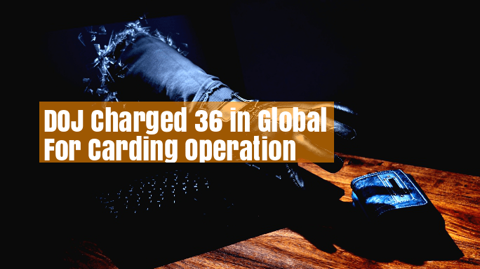 36 Charged in Global for Carding & Cyber Crime Activities