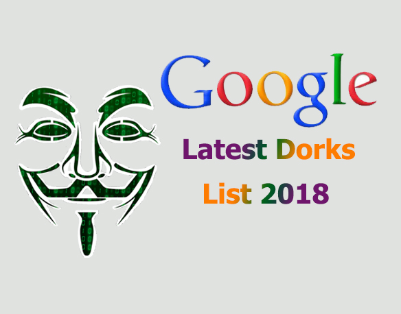 google dorks  - Google Dorks - Google Dorks List 2018 For Ethical Hacking and Penetration Testing