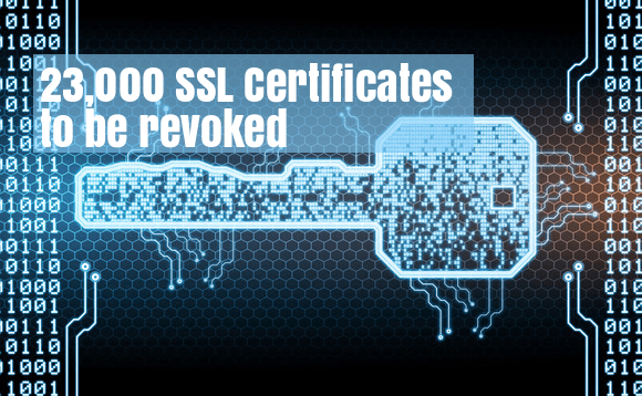 23,000 SSL certificates  - SSL revoked - 23,000 SSL Certificates to be Revoked Within Next 24 Hours