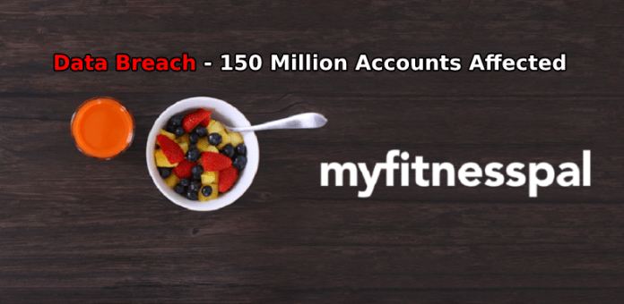 MyFitnessPal  - MyFitnessPal - 150 Million user Accounts Affected with MyFitnessPal Data Breach