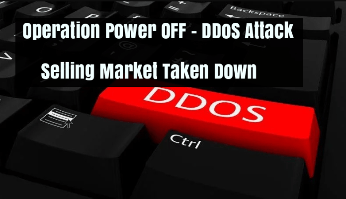 Operation Power OFF  - OPER - Operation Power OFF – DDoS Attack Selling Market Place Taken Down